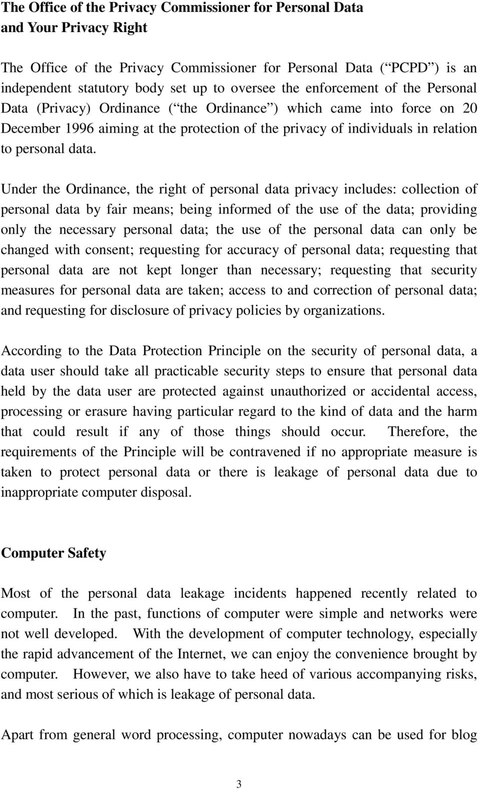 data. Under the Ordinance, the right of personal data privacy includes: collection of personal data by fair means; being informed of the use of the data; providing only the necessary personal data;