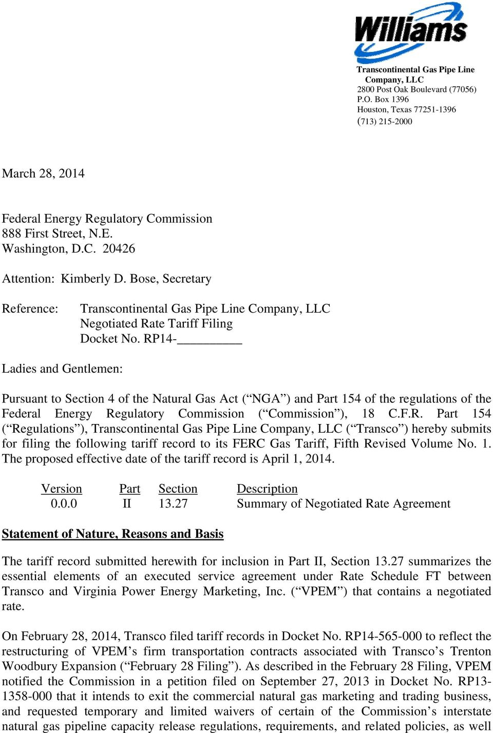 RP14- Ladies and Gentlemen: Pursuant to Section 4 of the Natural Gas Act ( NGA ) and Part 154 of the regulations of the Federal Energy Regulatory Commission ( Commission ), 18 C.F.R. Part 154 ( Regulations ), Transcontinental Gas Pipe Line Company, LLC ( Transco ) hereby submits for filing the following tariff record to its FERC Gas Tariff, Fifth Revised Volume No.