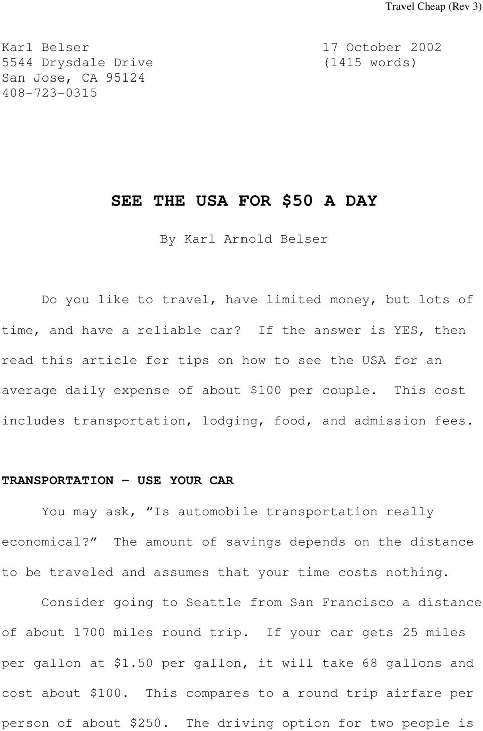 This cost includes transportation, lodging, food, and admission fees. TRANSPORTATION USE YOUR CAR You may ask, Is automobile transportation really economical?