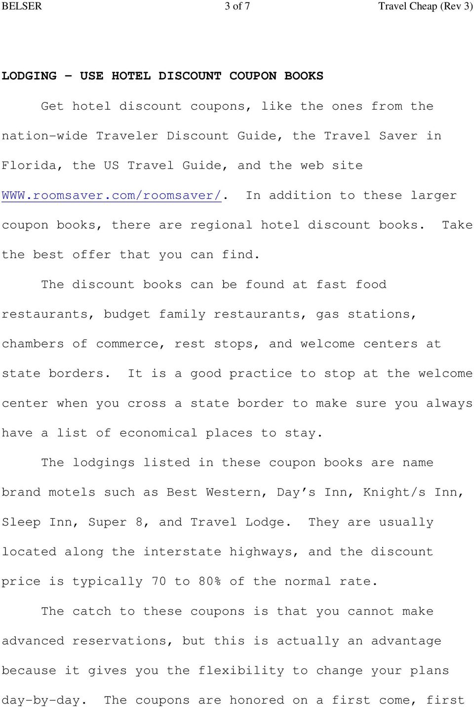 The discount books can be found at fast food restaurants, budget family restaurants, gas stations, chambers of commerce, rest stops, and welcome centers at state borders.