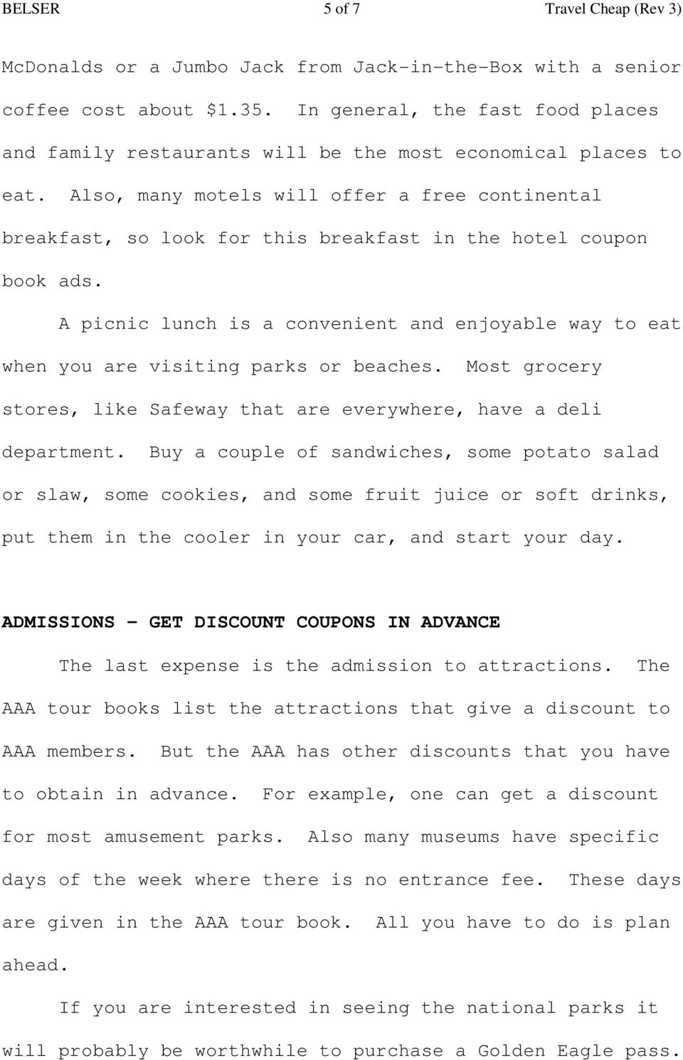 Also, many motels will offer a free continental breakfast, so look for this breakfast in the hotel coupon book ads.