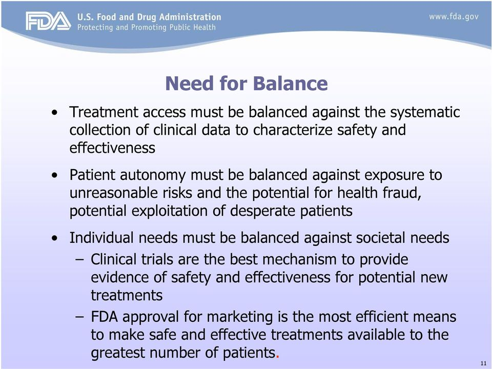 Individual needs must be balanced against societal needs Clinical trials are the best mechanism to provide evidence of safety and effectiveness for