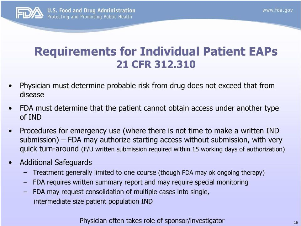 use (where there is not time to make a written IND submission) FDA may authorize starting access without submission, with very quick turn-around (F/U written submission required within 15 working