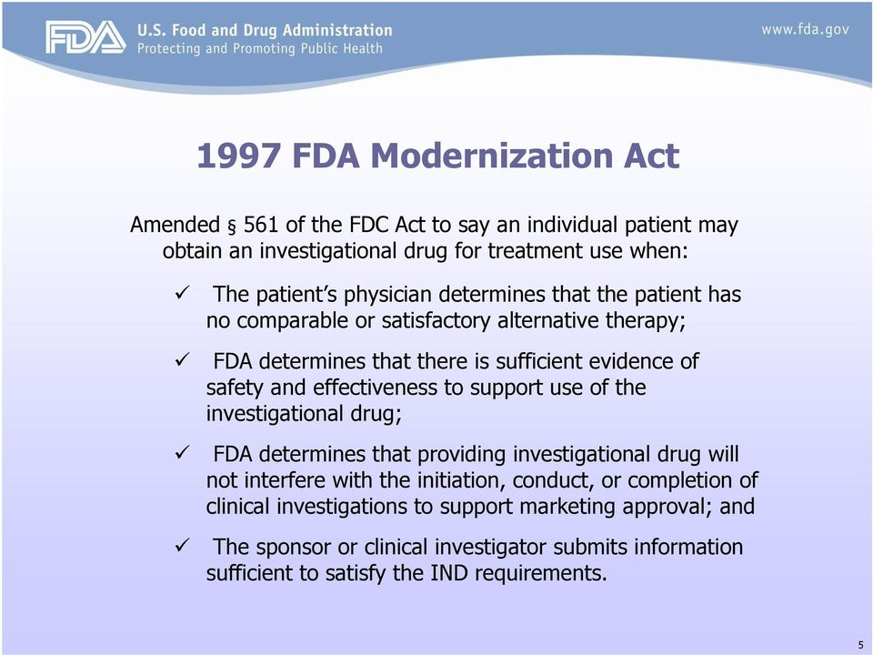 effectiveness to support use of the investigational drug; FDA determines that providing investigational drug will not interfere with the initiation, conduct, or