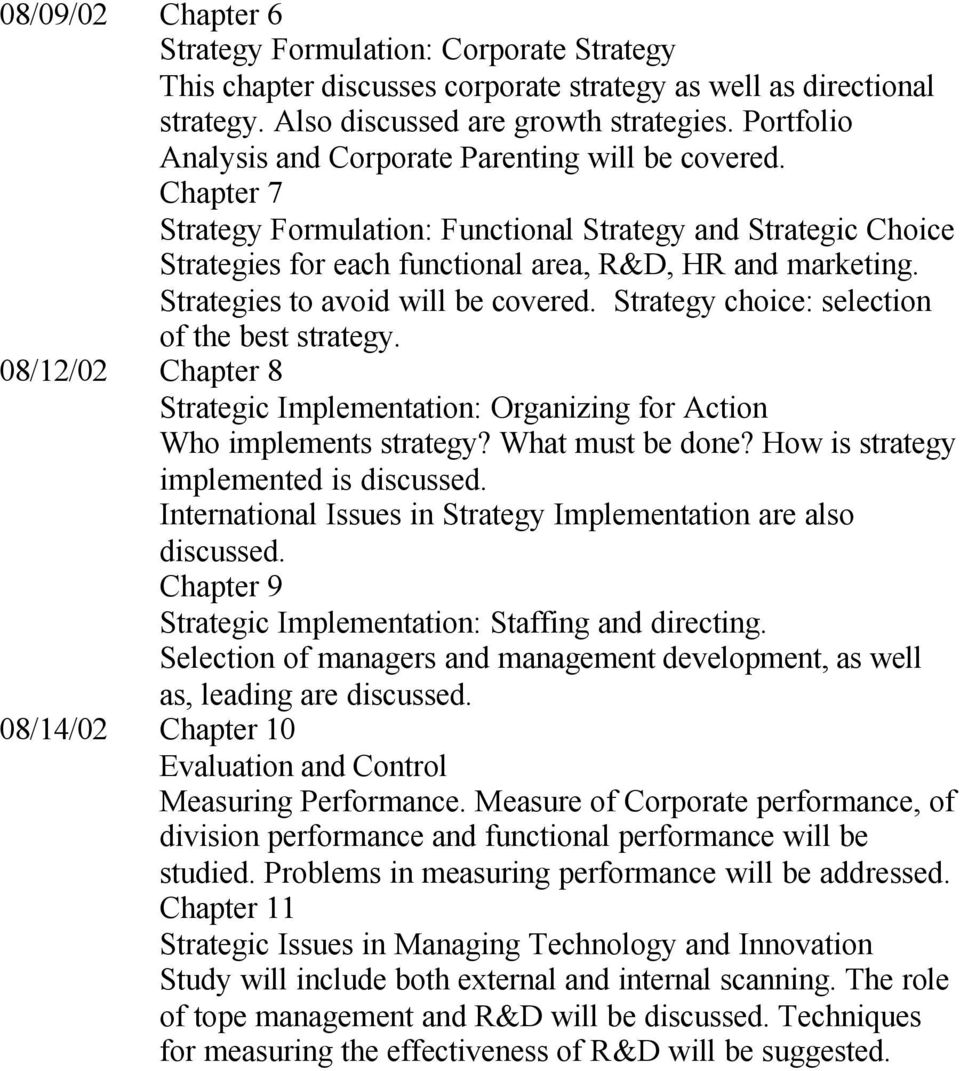 Strategies to avoid will be covered. Strategy choice: selection of the best strategy. 08/12/02 Chapter 8 Strategic Implementation: Organizing for Action Who implements strategy? What must be done?