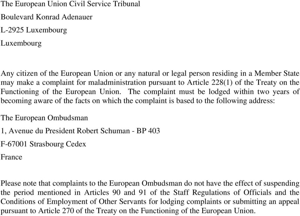 The complaint must be lodged within two years of becoming aware of the facts on which the complaint is based to the following address: The European Ombudsman 1, Avenue du President Robert Schuman -