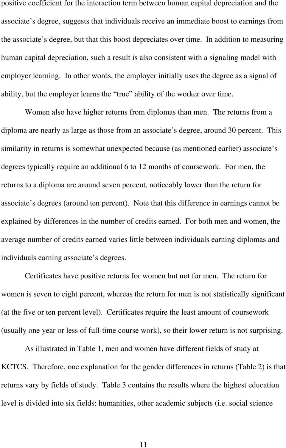In other words, the employer initially uses the degree as a signal of ability, but the employer learns the true ability of the worker over time. Women also have higher returns from diplomas than men.