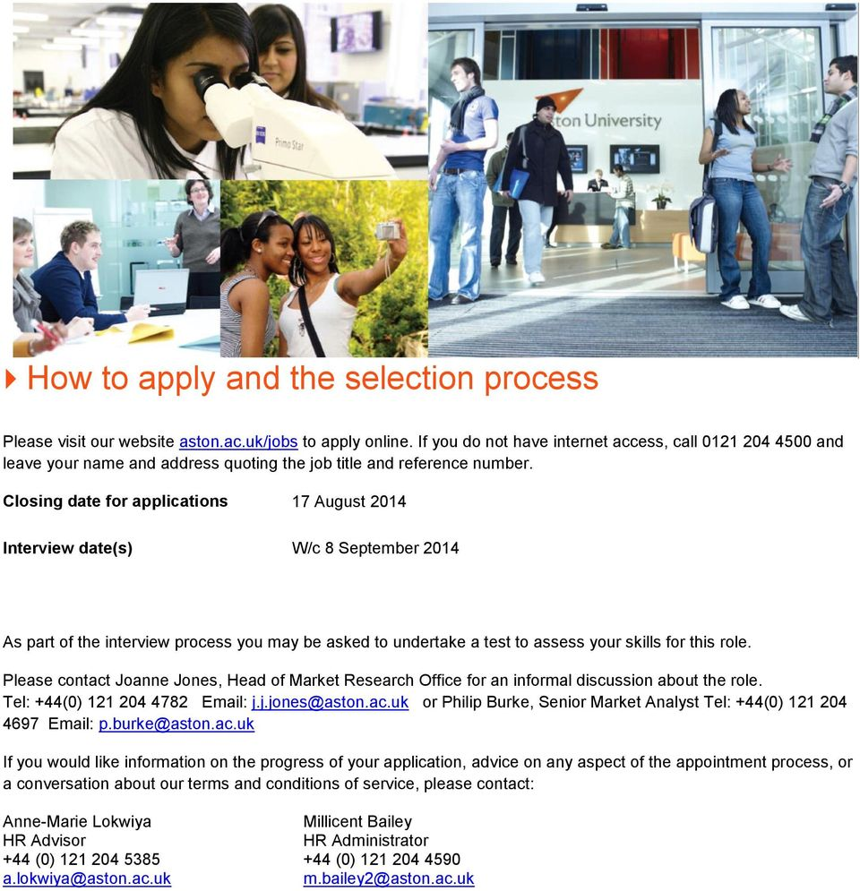 Closing date for applications 17 August 2014 Interview date(s) W/c 8 September 2014 As part of the interview process you may be asked to undertake a test to assess your skills for this role.