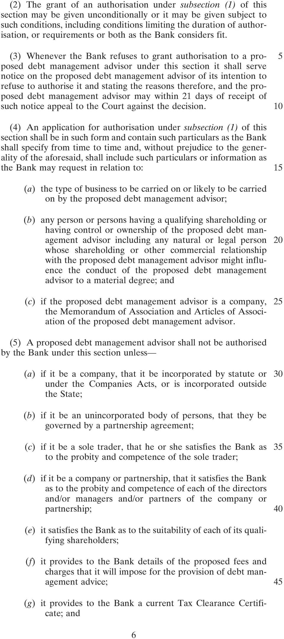 (3) Whenever the Bank refuses to grant authorisation to a pro- 5 posed debt management advisor under this section it shall serve notice on the proposed debt management advisor of its intention to