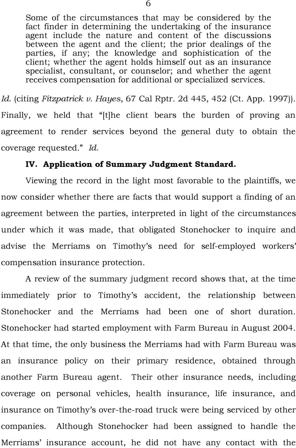 whether the agent receives compensation for additional or specialized services. Id. (citing Fitzpatrick v. Hayes, 67 Cal Rptr. 2d 445, 452 (Ct. App. 1997)).