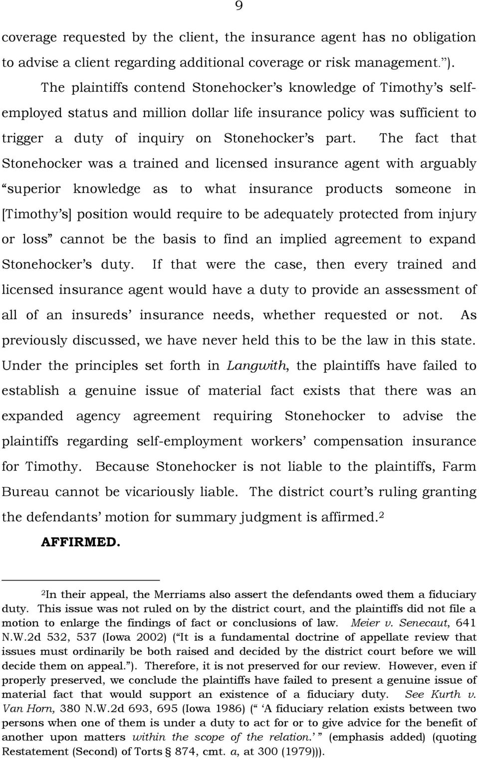 The fact that Stonehocker was a trained and licensed insurance agent with arguably superior knowledge as to what insurance products someone in [Timothy s] position would require to be adequately