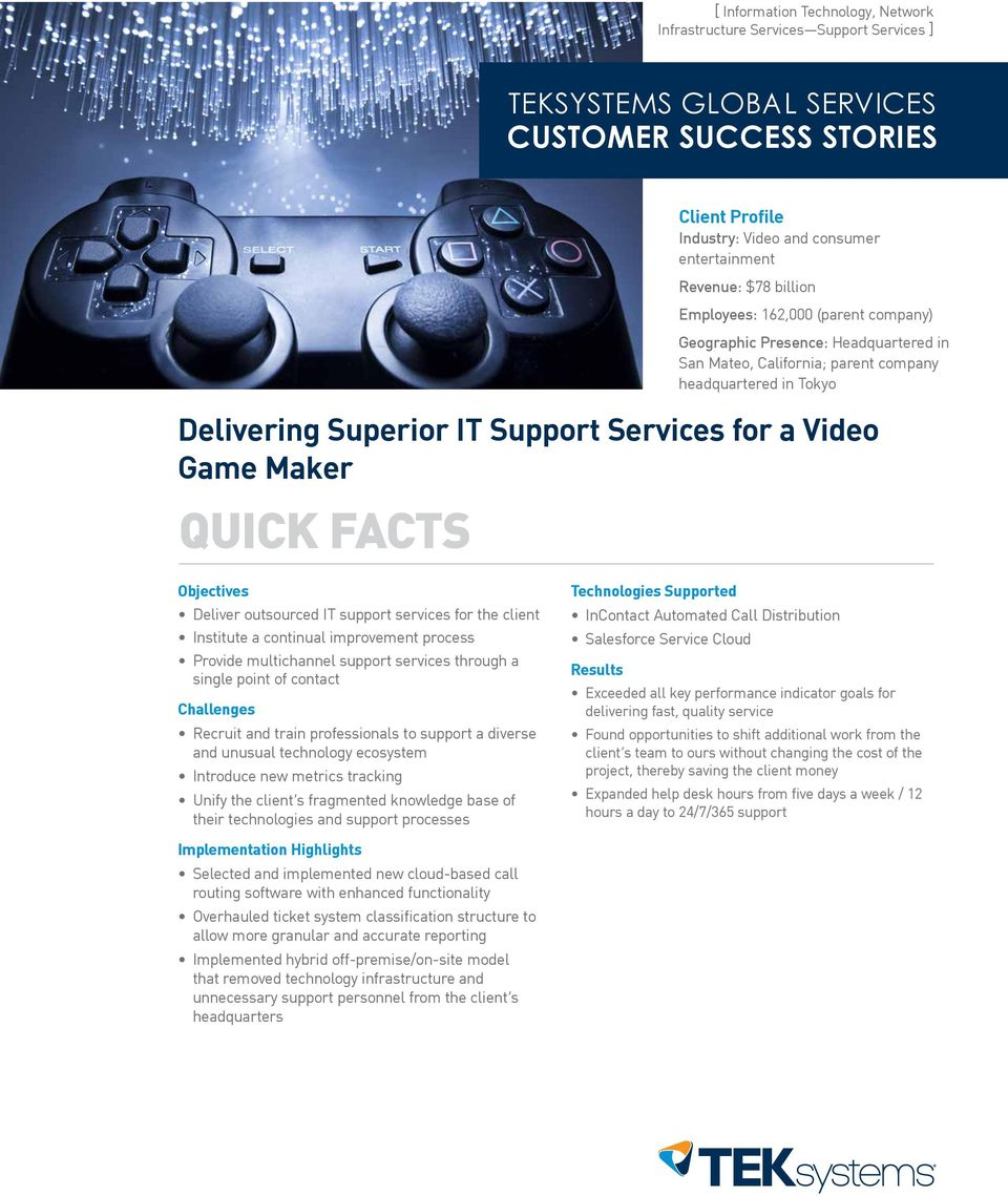 a Video Game Maker Objectives Deliver outsourced IT support services for the client Institute a continual improvement process Provide multichannel support services through a single point of contact