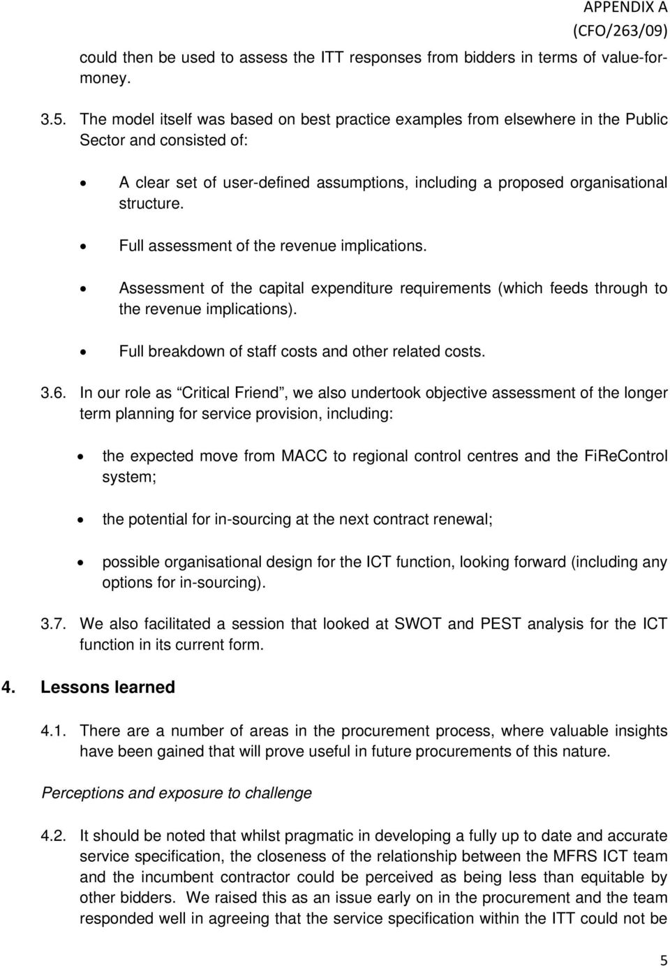 Full assessment of the revenue implications. Assessment of the capital expenditure requirements (which feeds through to the revenue implications).