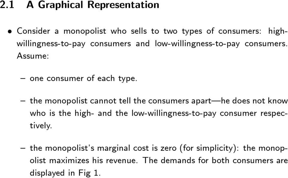 the monopolist cannot tell the consumers apart he does not know who is the high- and the low-willingness-to-pay
