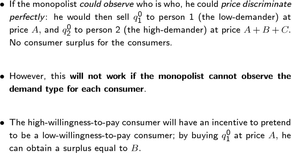 However, this will not work if the monopolist cannot observe the demand type for each consumer.