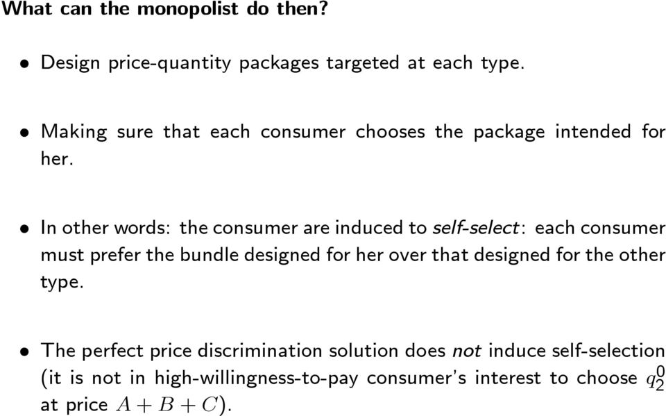 In other words: the consumer are induced to self-select: each consumer must prefer the bundle designed for her over