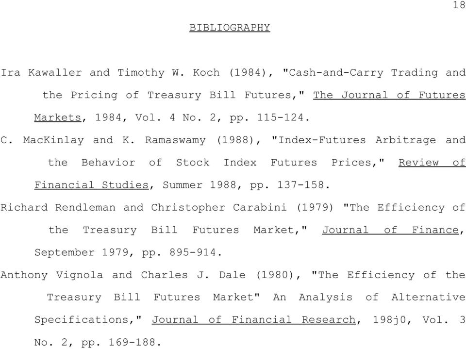 "Richard Rendleman and Christopher Carabini (1979) ""The Efficiency of the Treasury Bill Futures Market,"" Journal of Finance, September 1979, pp. 895-914."