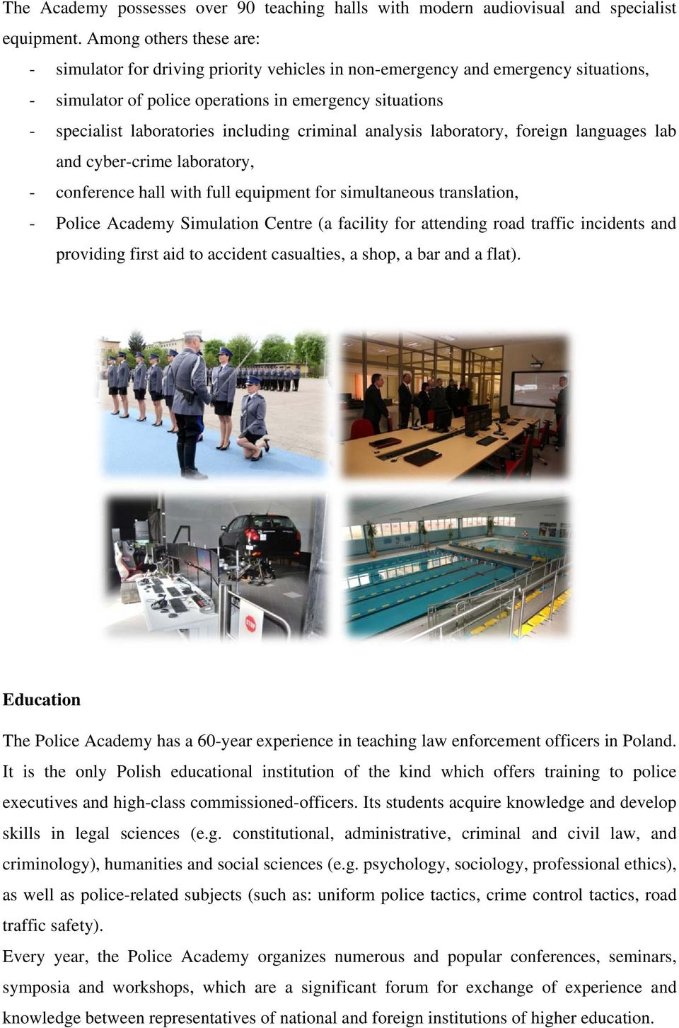 including criminal analysis laboratory, foreign languages lab and cyber-crime laboratory, - conference hall with full equipment for simultaneous translation, - Police Academy Simulation Centre (a