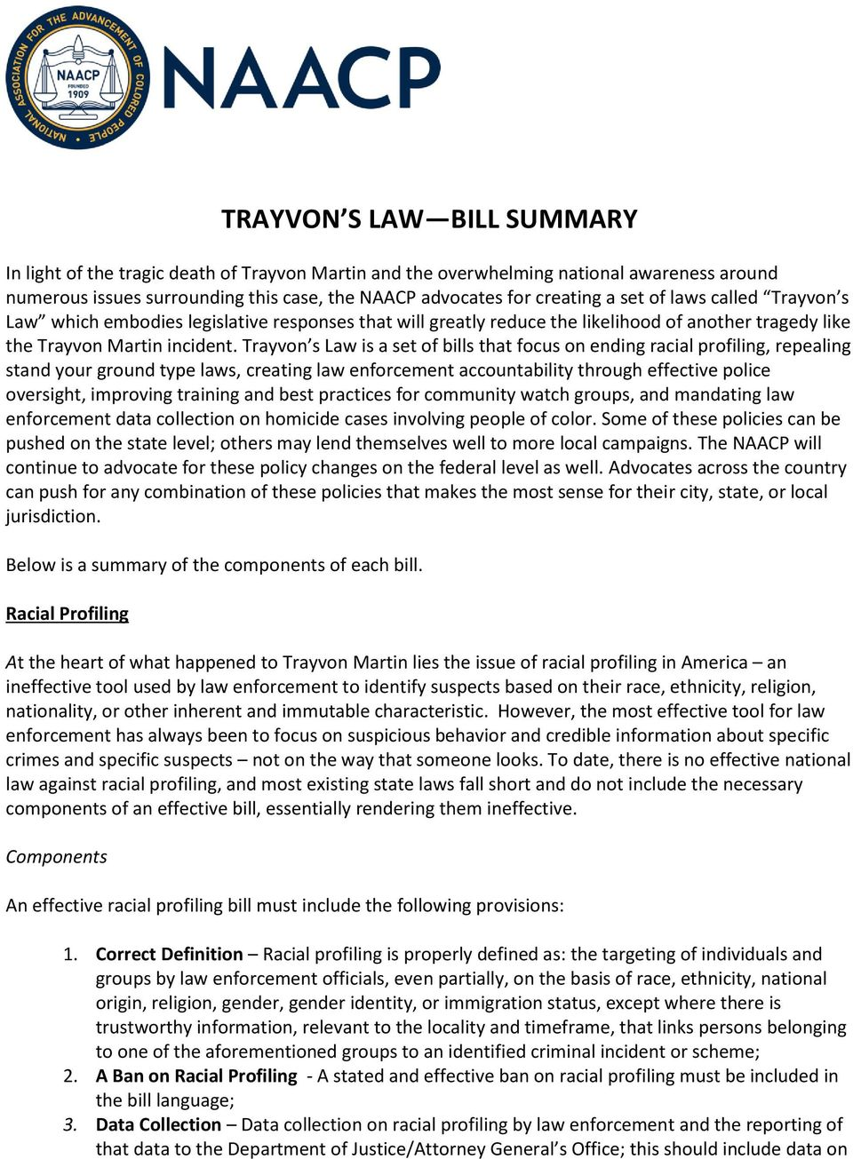 Trayvon s Law is a set of bills that focus on ending racial profiling, repealing stand your ground type laws, creating law enforcement accountability through effective police oversight, improving
