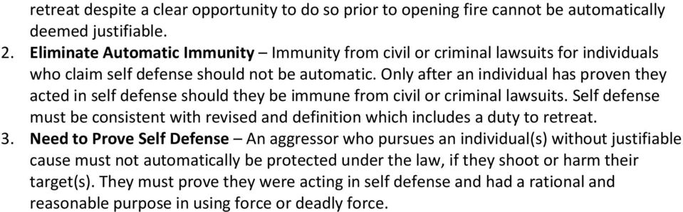 Only after an individual has proven they acted in self defense should they be immune from civil or criminal lawsuits.