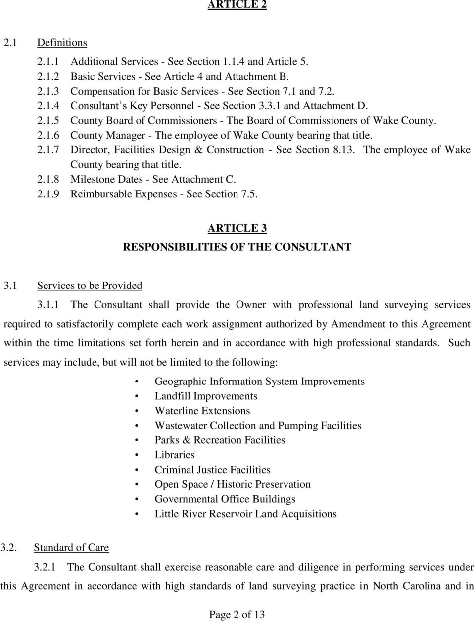 2.1.7 Director, Facilities Design & Construction - See Section 8.13. The employee of Wake County bearing that title. 2.1.8 Milestone Dates - See Attachment C. 2.1.9 Reimbursable Expenses - See Section 7.