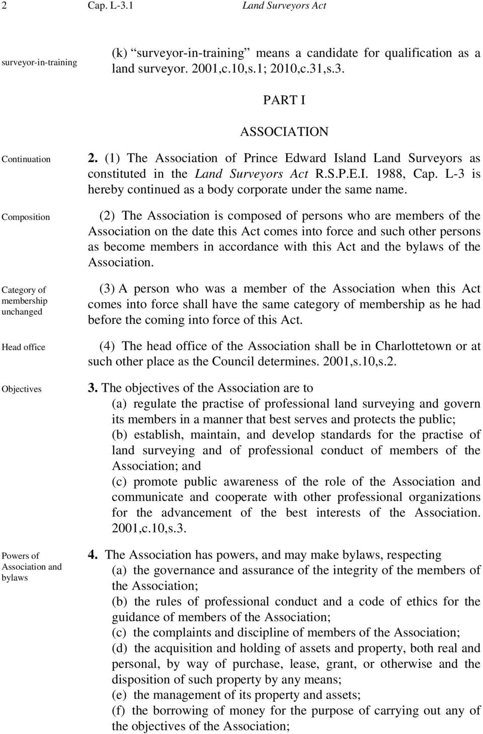 (2) The Association is composed of persons who are members of the Association on the date this Act comes into force and such other persons as become members in accordance with this Act and the bylaws