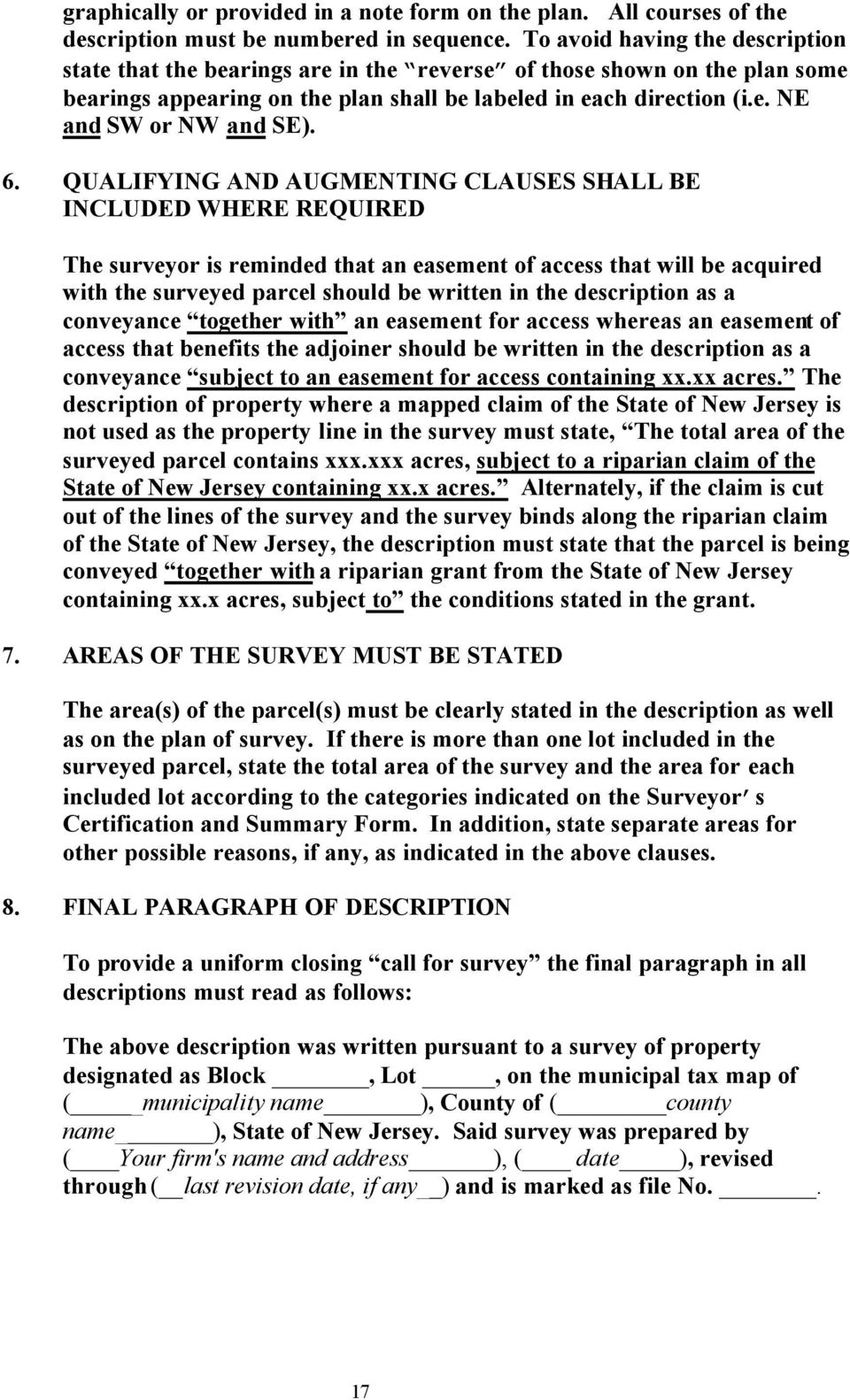 6. QUALIFYING AND AUGMENTING CLAUSES SHALL BE INCLUDED WHERE REQUIRED The surveyor is reminded that an easement of access that will be acquired with the surveyed parcel should be written in the