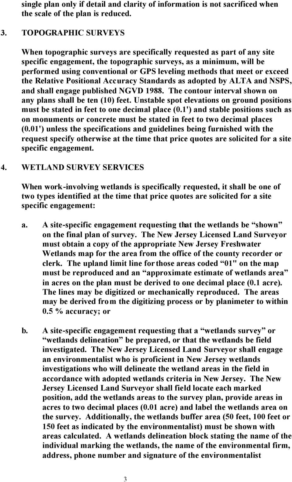 leveling methods that meet or exceed the Relative Positional Accuracy Standards as adopted by ALTA and NSPS, and shall engage published NGVD 1988.