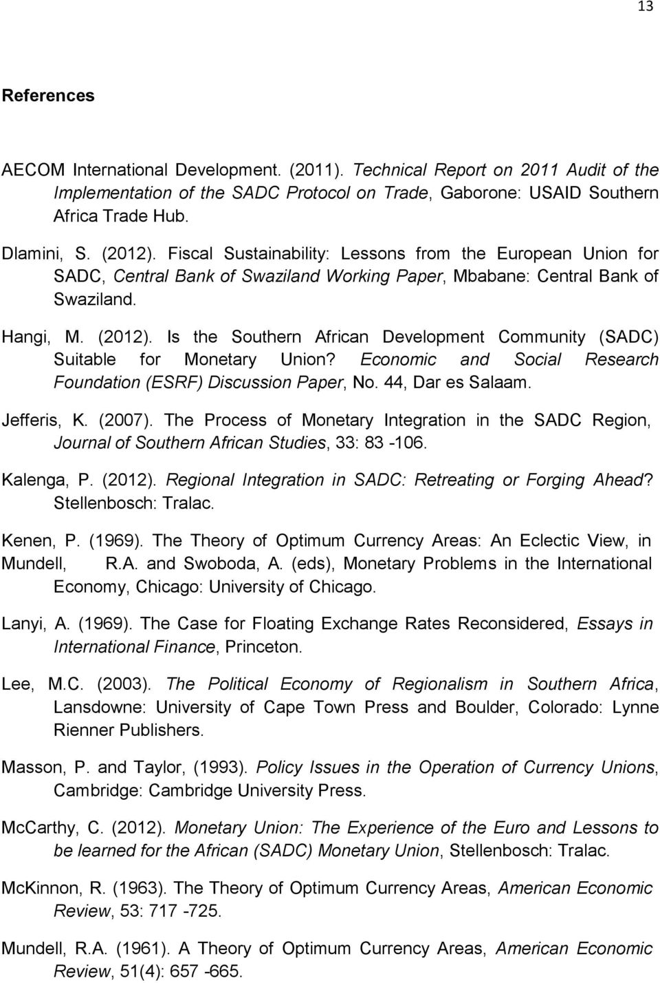 Is the Southern African Development Community (SADC) Suitable for Monetary Union? Economic and Social Research Foundation (ESRF) Discussion Paper, No. 44, Dar es Salaam. Jefferis, K. (2007).