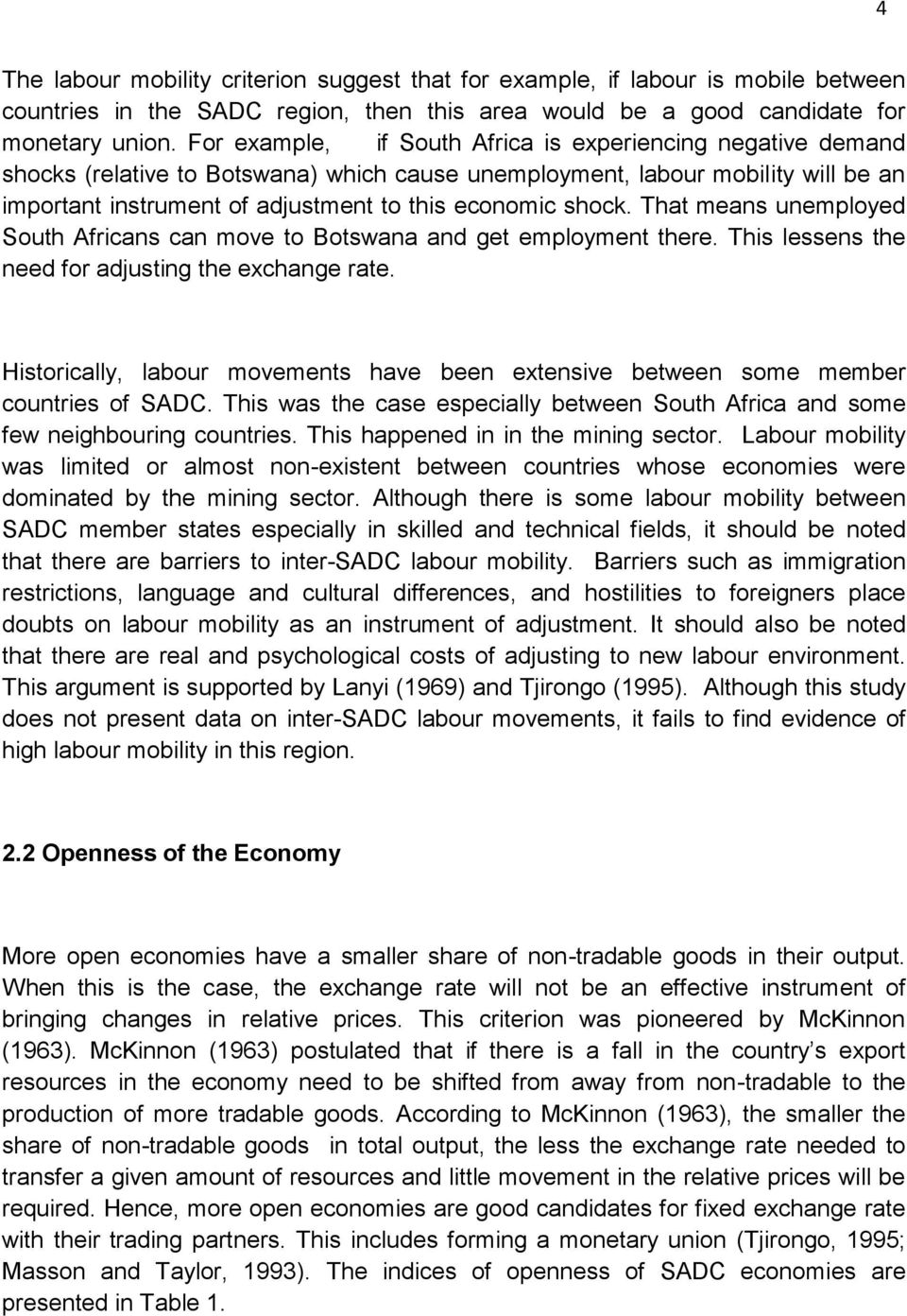 shock. That means unemployed South Africans can move to Botswana and get employment there. This lessens the need for adjusting the exchange rate.