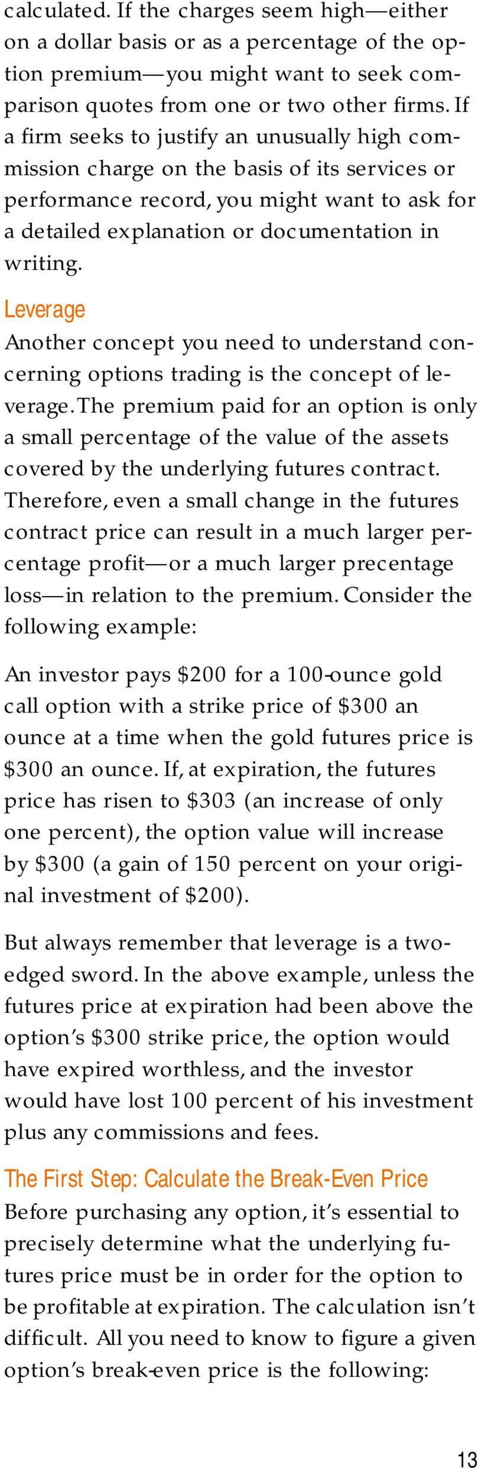 Leverage Another concept you need to understand concerning options trading is the concept of leverage.