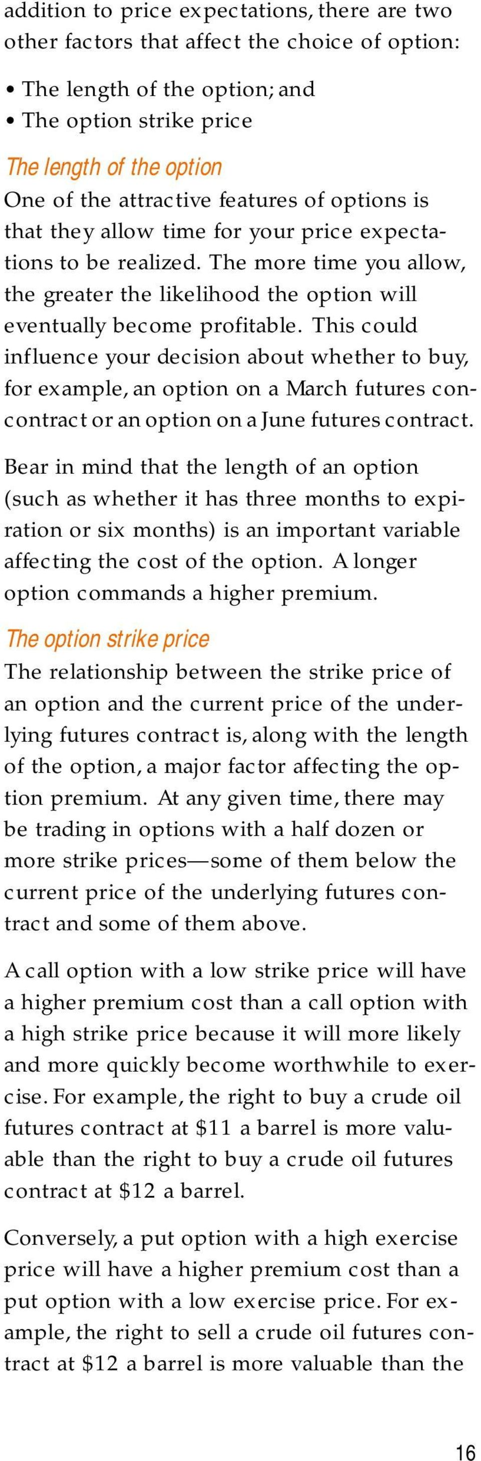 This could influence your decision about whether to buy, for example, an option on a March futures concontract or an option on a June futures contract.
