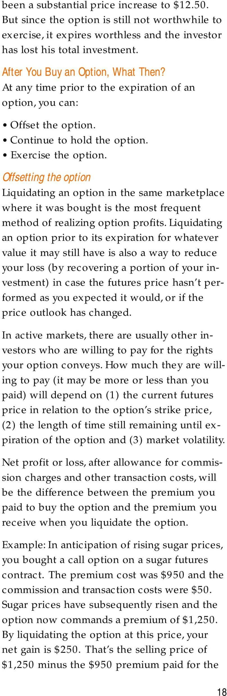 Offsetting the option Liquidating an option in the same marketplace where it was bought is the most frequent method of realizing option profits.