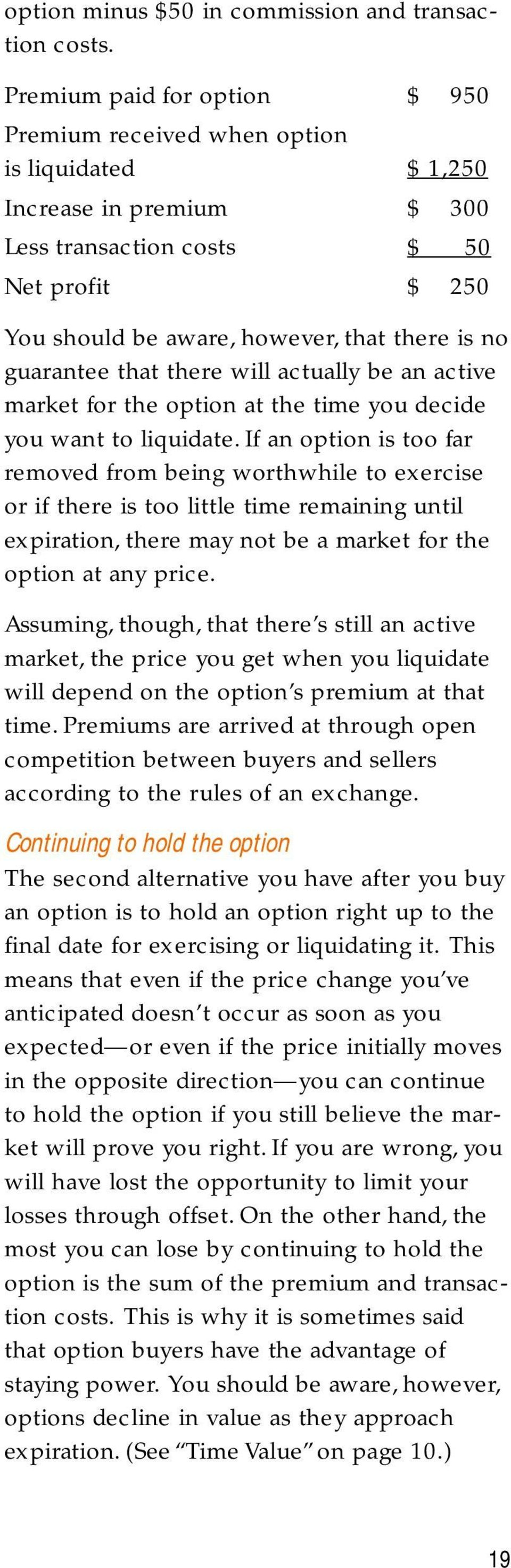 guarantee that there will actually be an active market for the option at the time you decide you want to liquidate.