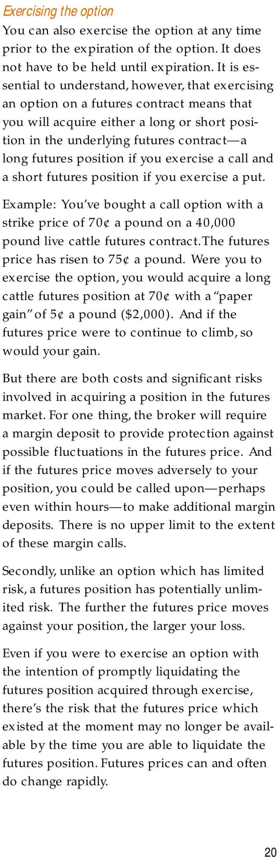 position if you exercise a call and a short futures position if you exercise a put.