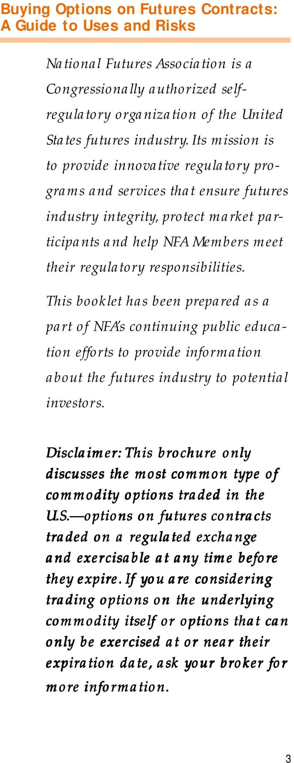 This booklet has been prepared as a part of NFA s continuing public education efforts to provide information about the futures industry to potential investors.