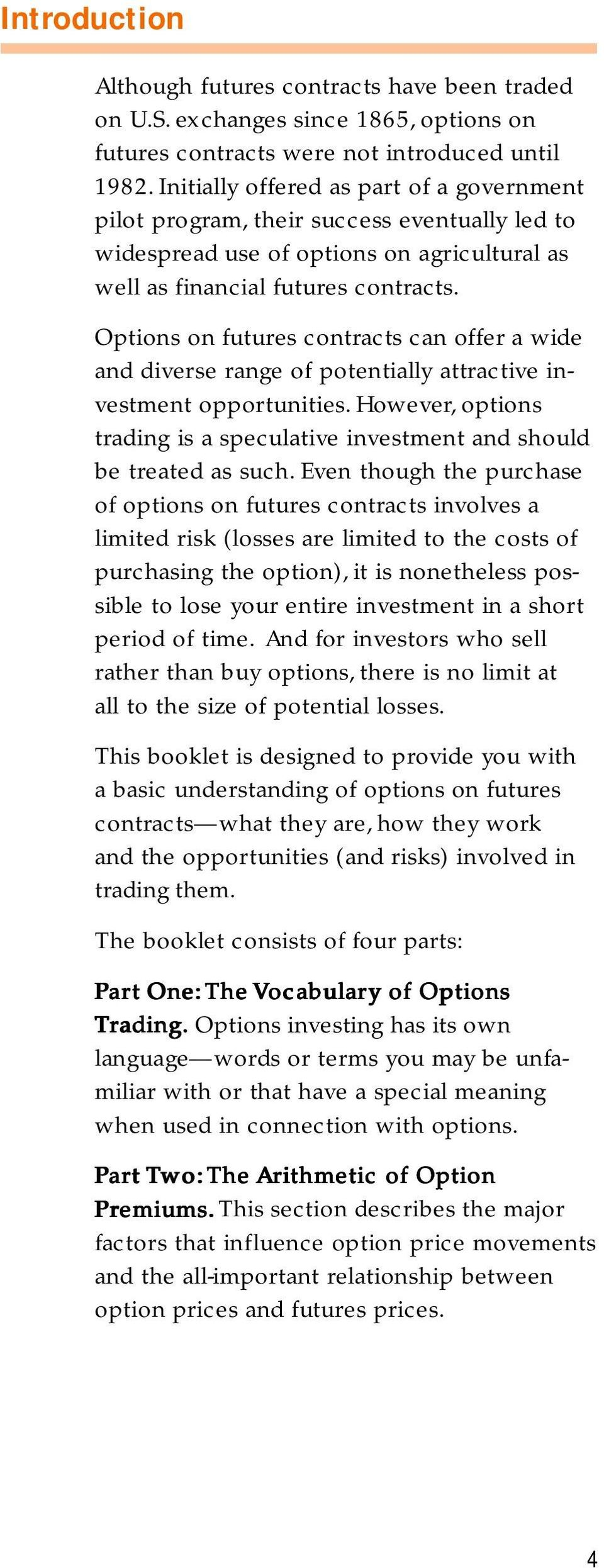 Options on futures contracts can offer a wide and diverse range of potentially attractive investment opportunities. However, options trading is a speculative investment and should be treated as such.