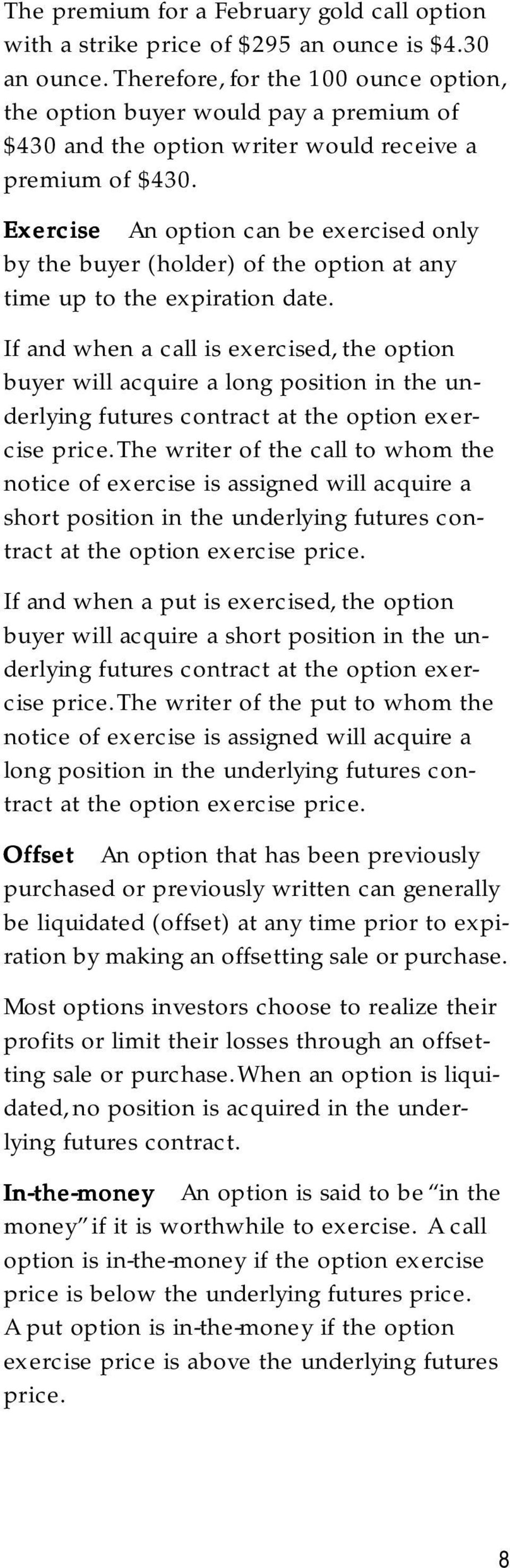 Exer ercise An option can be exercised only by the buyer (holder) of the option at any time up to the expiration date.
