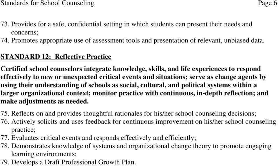 STANDARD 12: Reflective Practice Certified school counselors integrate knowledge, skills, and life experiences to respond effectively to new or unexpected critical events and situations; serve as