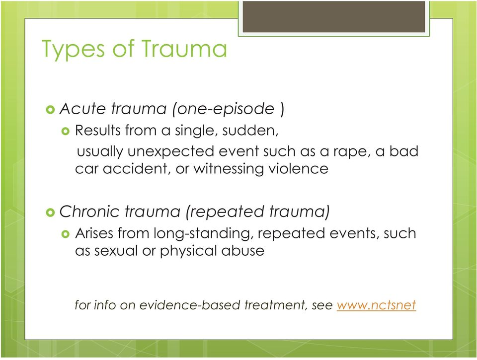 violence Chronic trauma (repeated trauma) Arises from long-standing, repeated