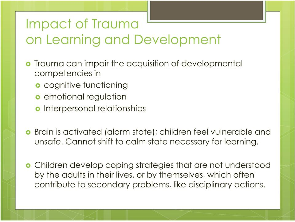 vulnerable and unsafe. Cannot shift to calm state necessary for learning.