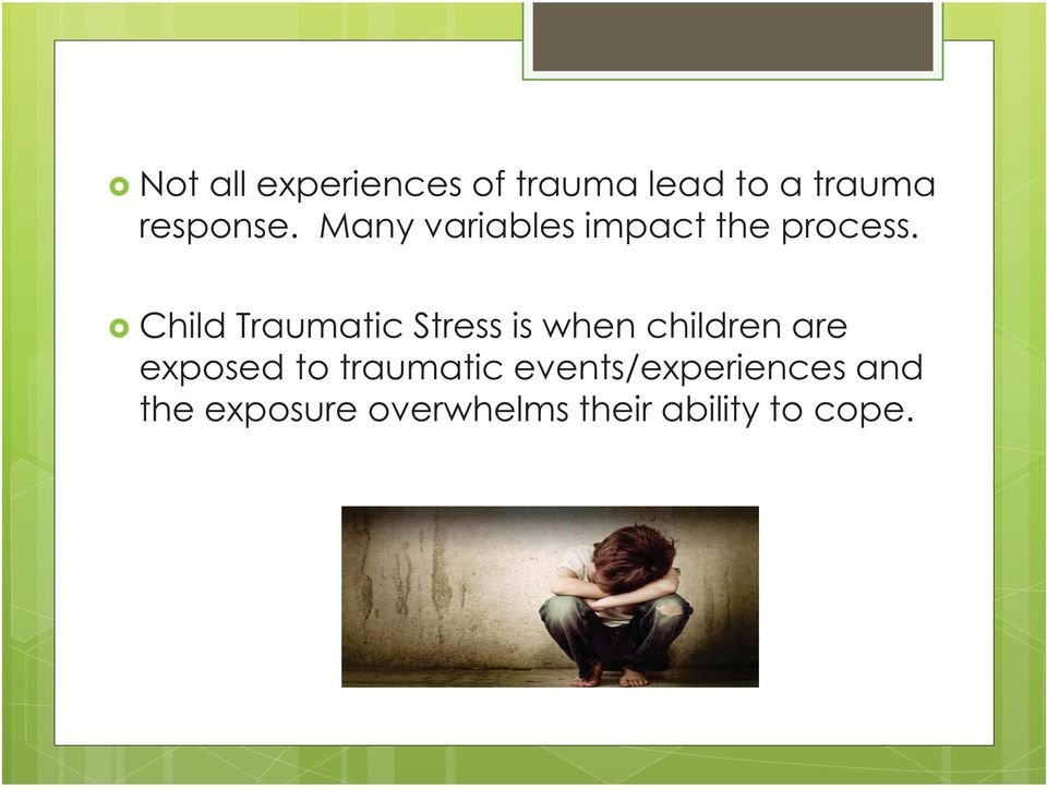 Child Traumatic Stress is when children are exposed to