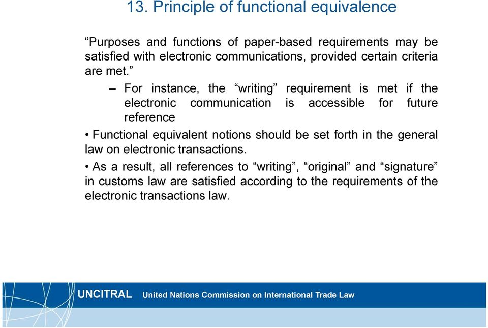 For instance, the writing requirement is met if the electronic communication is accessible for future reference Functional equivalent