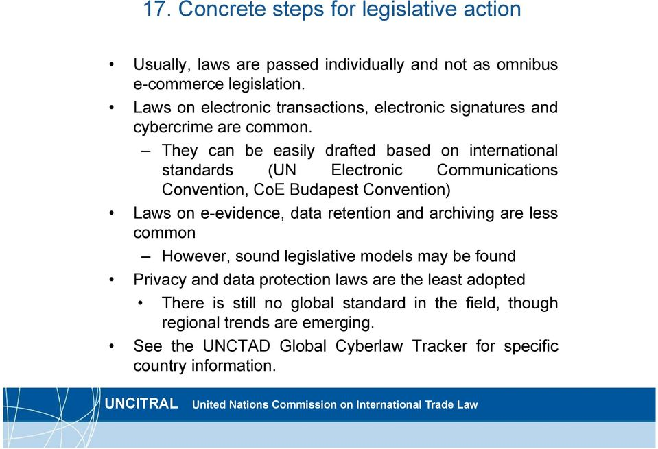 They can be easily drafted based on international standards (UN Electronic Communications Convention, CoE Budapest Convention) Laws on e-evidence, data retention