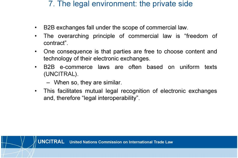 One consequence is that parties are free to choose content and technology of their electronic exchanges.