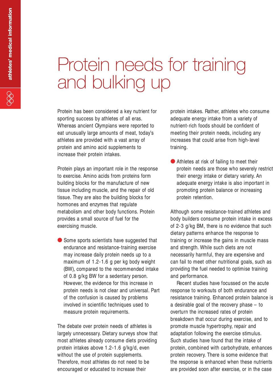 Protein plays an important role in the response to exercise. Amino acids from proteins form building blocks for the manufacture of new tissue including muscle, and the repair of old tissue.