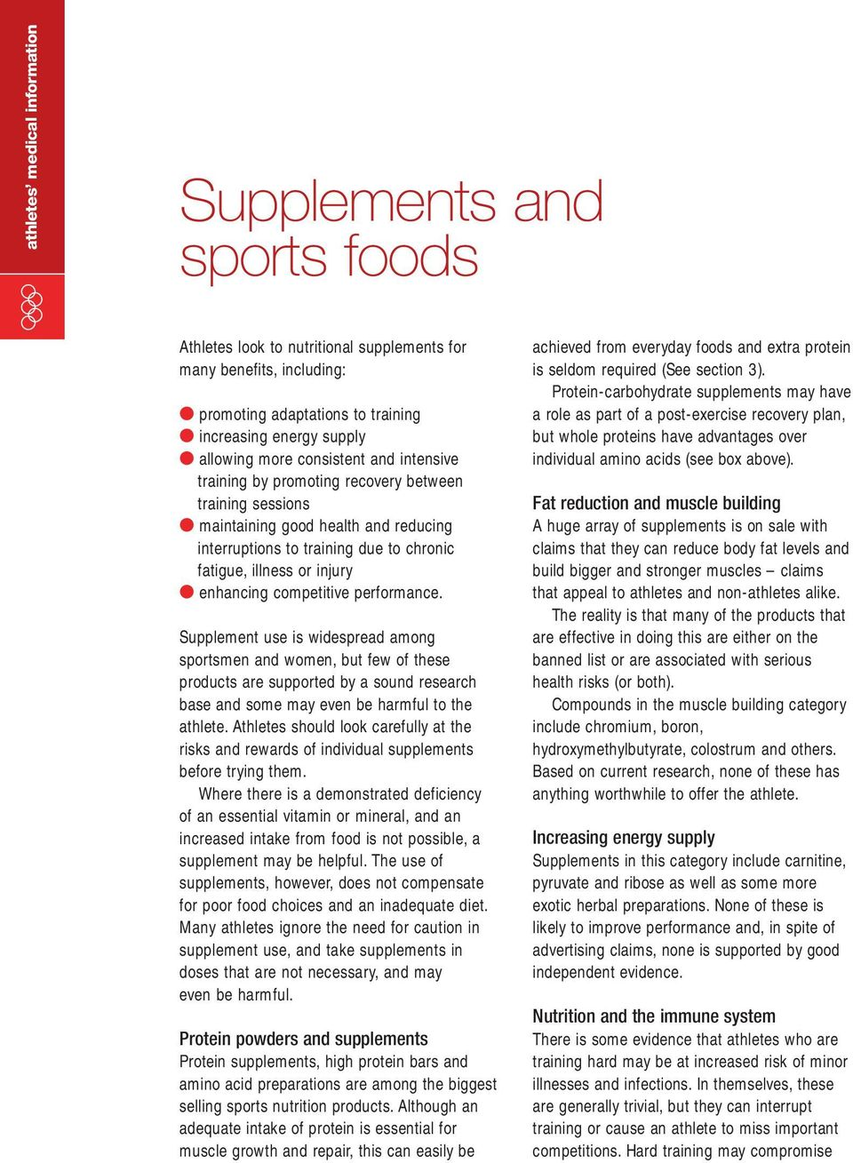 Supplement use is widespread among sportsmen and women, but few of these products are supported by a sound research base and some may even be harmful to the athlete.