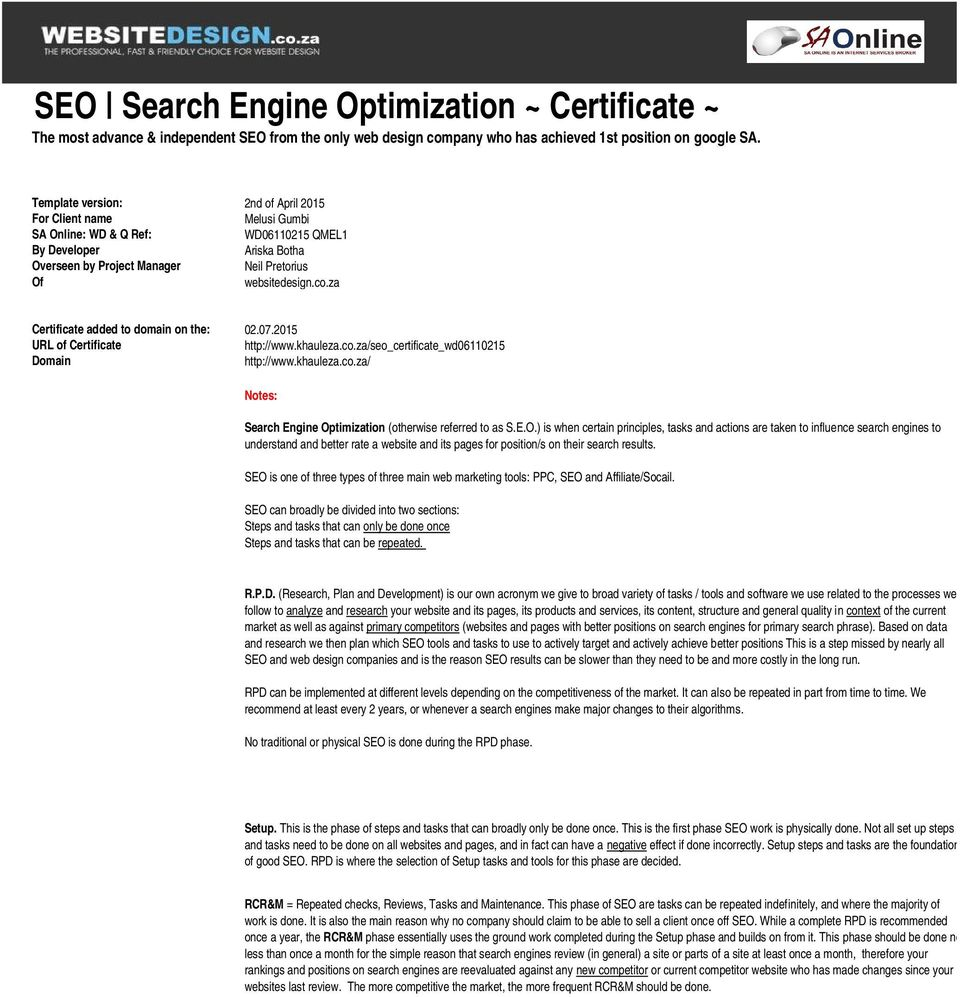 za Certificate added to domain on the: 02.07.2015 URL of Certificate http://www.khauleza.co.za/seo_certificate_wd06110215 Domain http://www.khauleza.co.za/ Notes: Search Engine Optimization (otherwise referred to as S.
