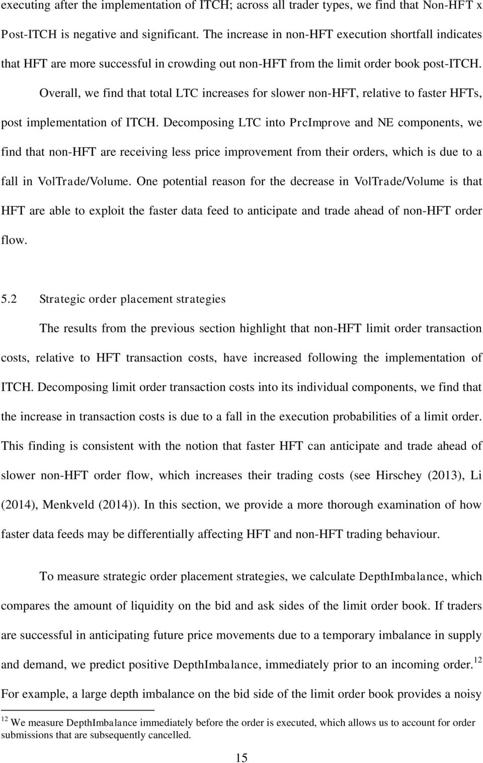 Overall, we find that total LTC increases for slower non-hft, relative to faster HFTs, post implementation of ITCH.