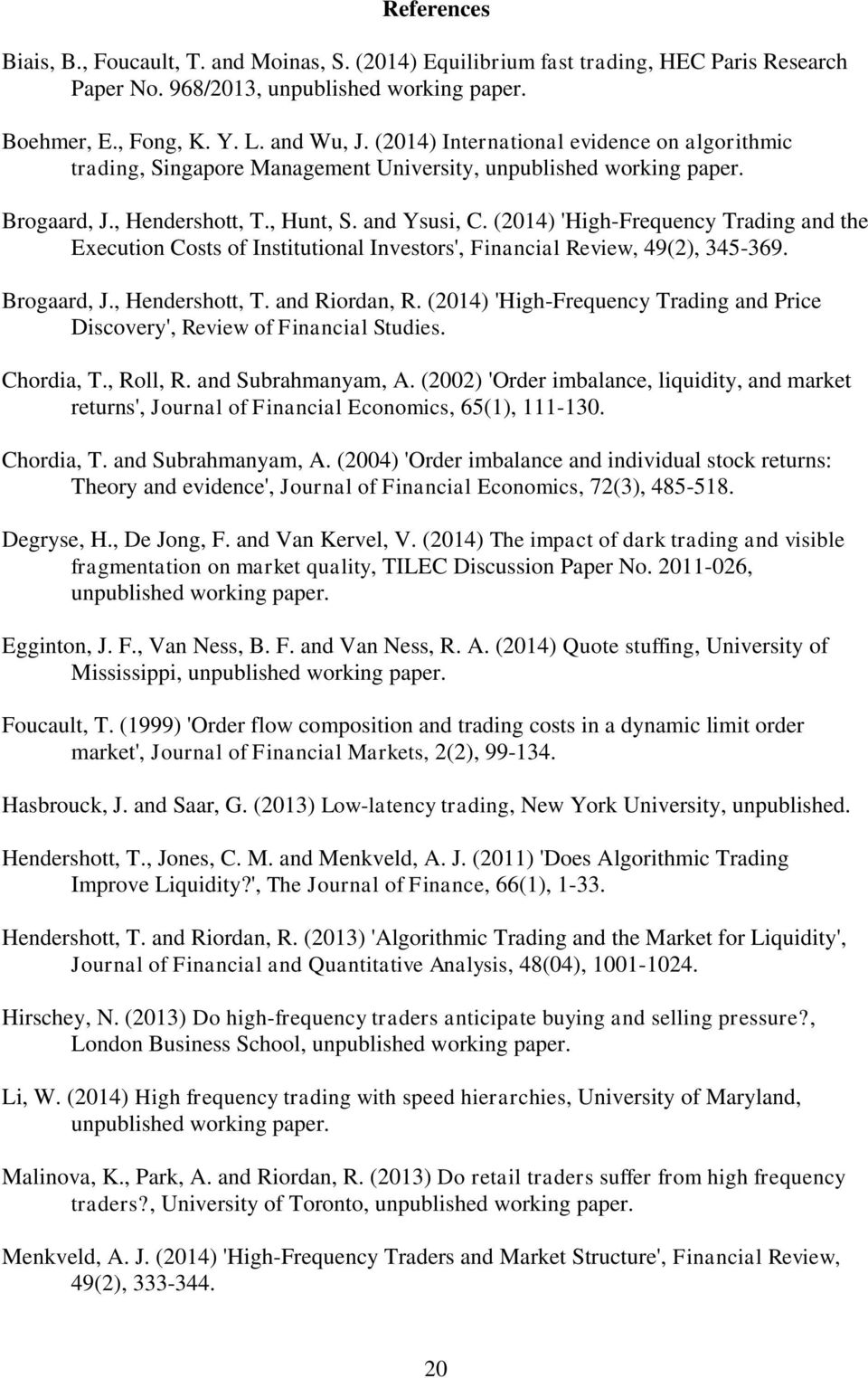 (2014) 'High-Frequency Trading and the Execution Costs of Institutional Investors', Financial Review, 49(2), 345-369. Brogaard, J., Hendershott, T. and Riordan, R.